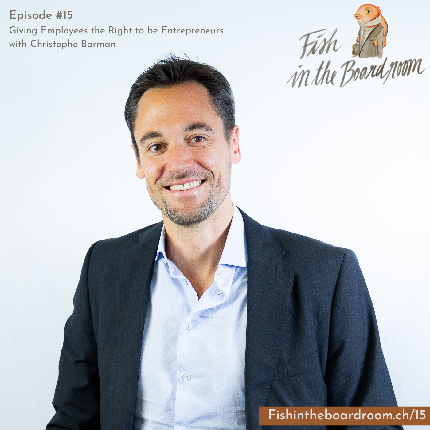 #15 Giving Employees the Right to be Entrepreneurs Interview with Christophe Barman